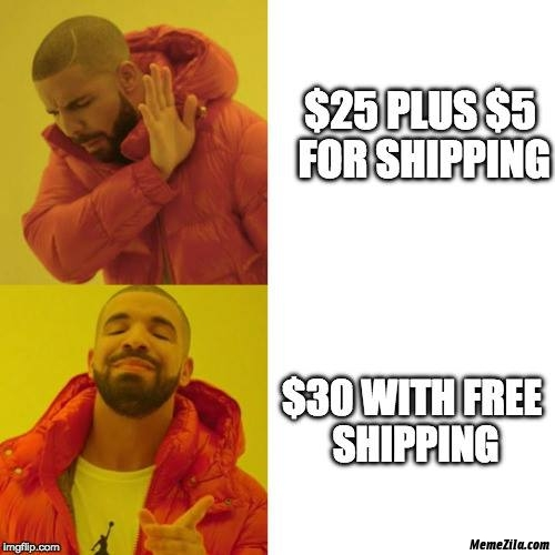 $25 plus $5 shipping vs $30 with free shipping meme