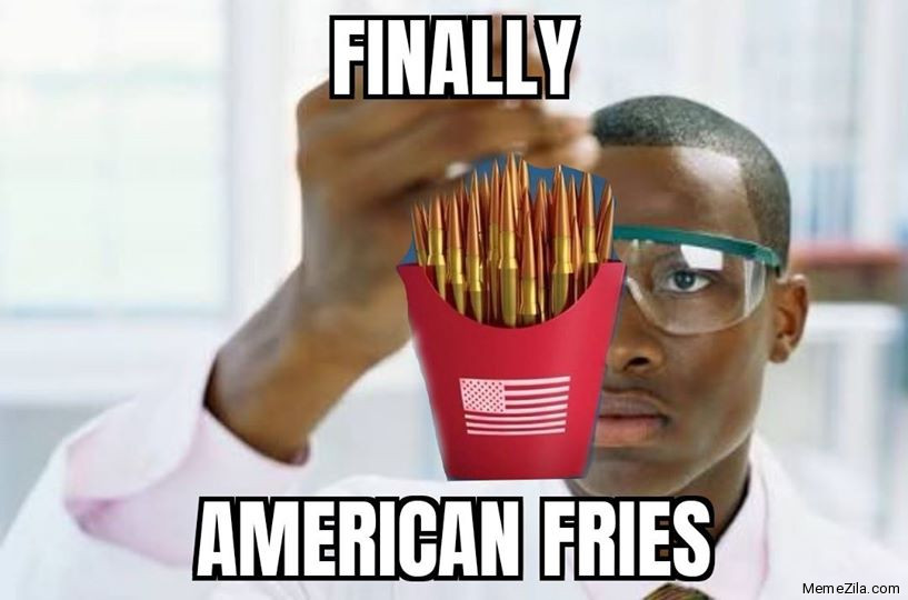 Finally American fries meme