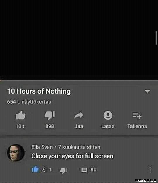 10 hours of nothing Close your eyes for full screen meme