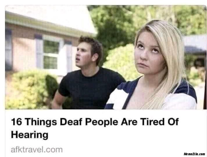 15 think deaf people are tired of hearing meme