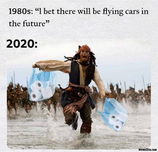 1980s I bet there will be flying cars in the future Meanwhile 2020 meme