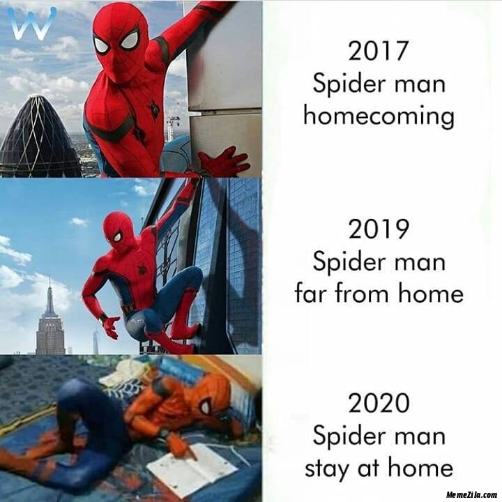2017 Spiderman Homecoming 2019 Spiderman Far from home 2020 Spiderman Stay at home meme