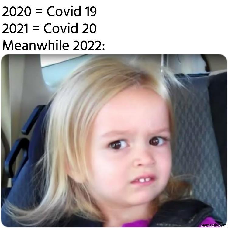 2020 Covid-19 2021 Covid-20 Meanwhile 2022 meme