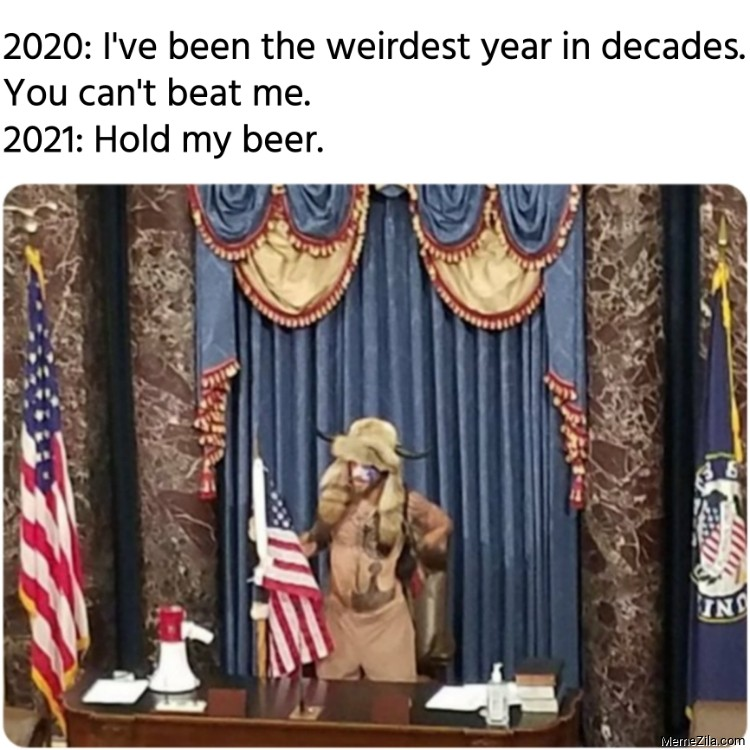 2020 I have been the weirdest year 2021 Hold my beer meme