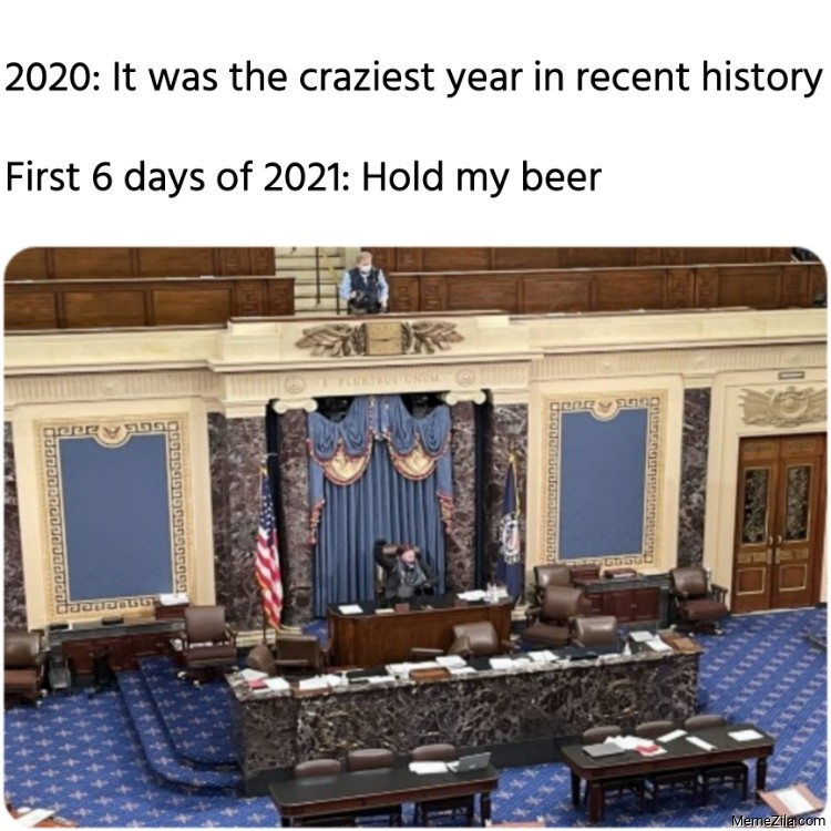 2020 It was the craziest year First 6 days of 2021 Hold my beer meme
