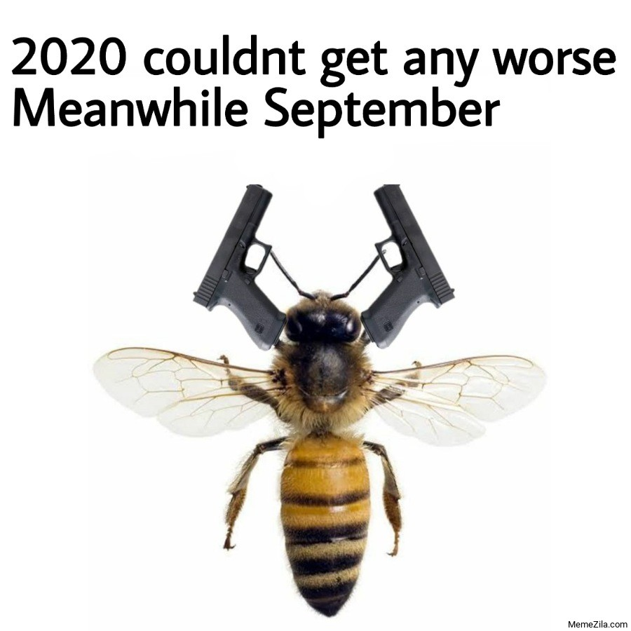 2020 couldnt get any worse Meanwhile September meme