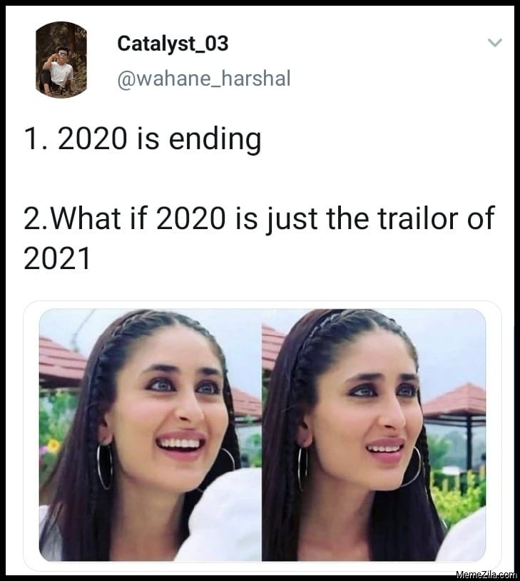 2020 is ending What if 2020 is just the trailor of 2021 meme