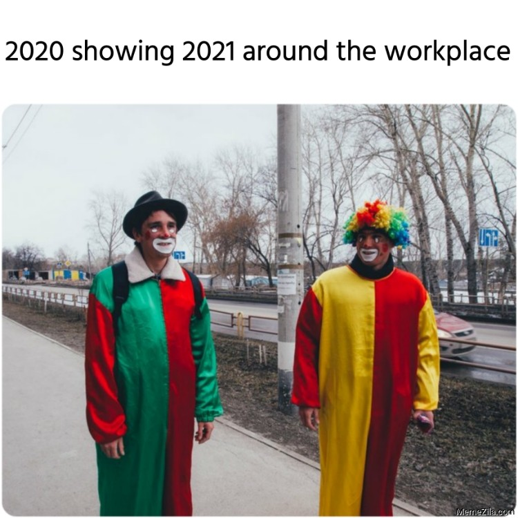 2020 showing 2021 around the workplace meme