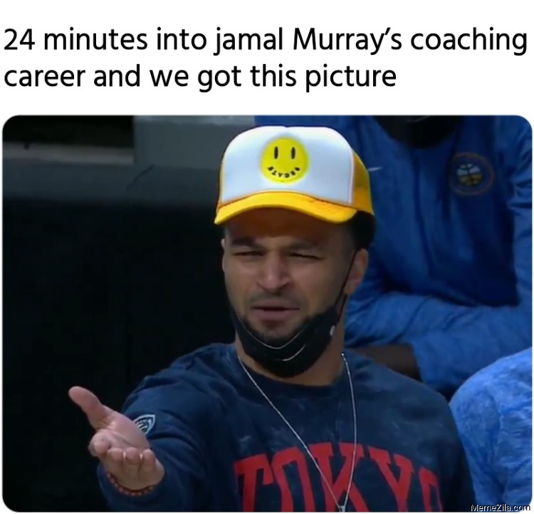 24 minutes into Jamal Murrays coaching career and we got this picture meme