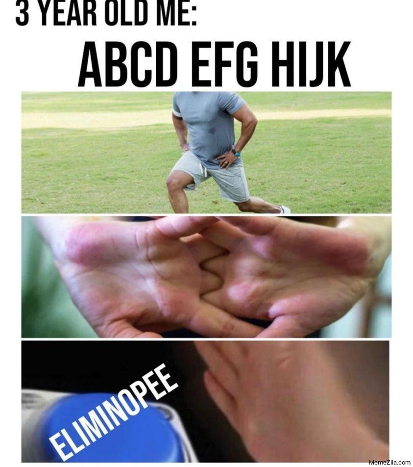 3 year old me ABCD EFG HIJK ELIMINOPEE meme