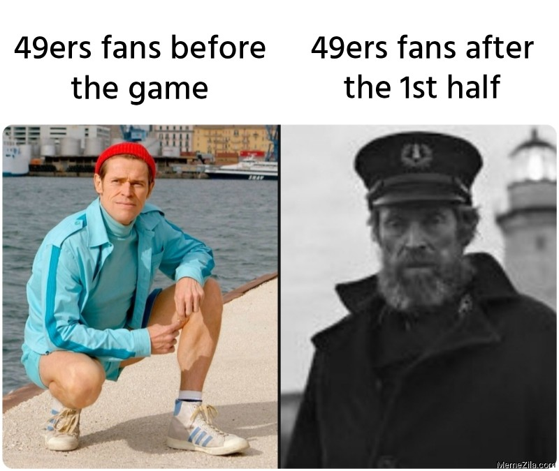49ers fans before the game vs 49ers fans after the 1st half meme