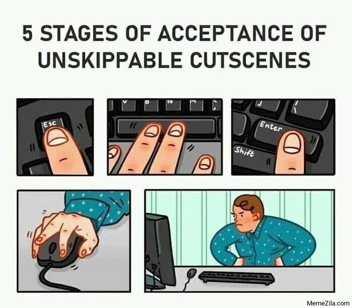 5 stages of acceptance of unskippable cutscenes meme