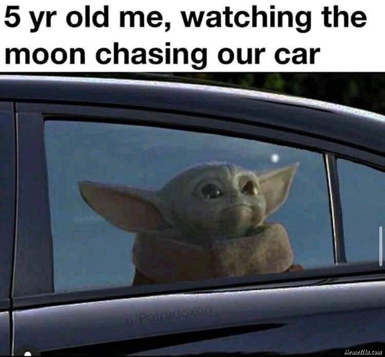 5 year old me watching the moon chasing our car meme