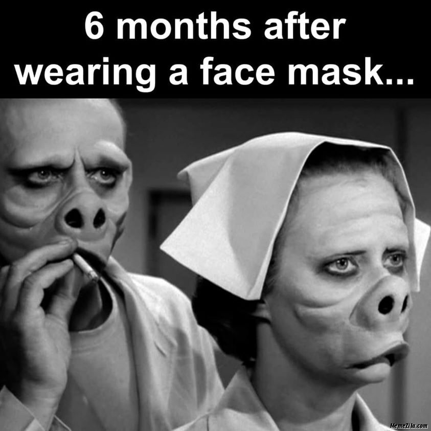 6 months after wearing a face mask meme