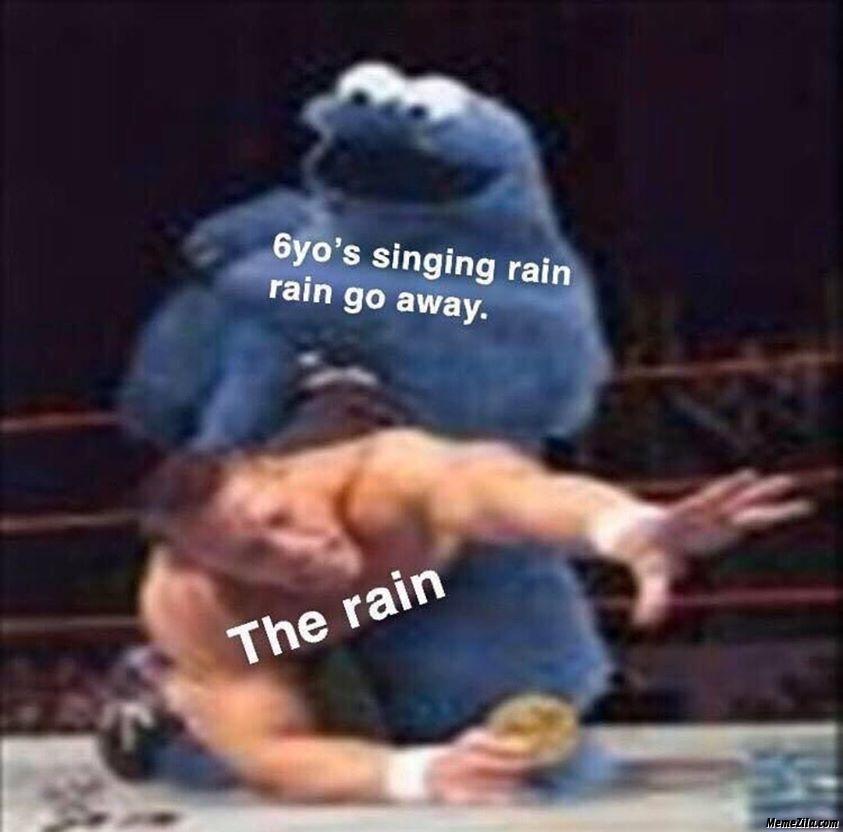 6 year olds singing rain rain go away Meanwhile rain meme