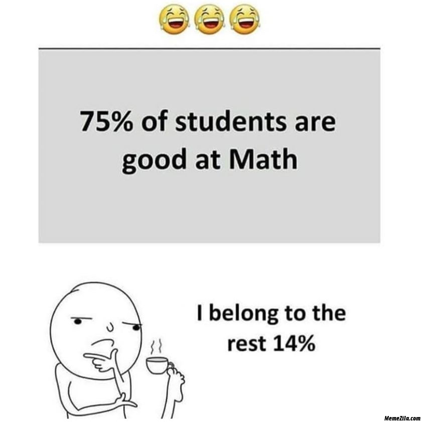 75 percent of students are good at math I belong to the rest 14 meme