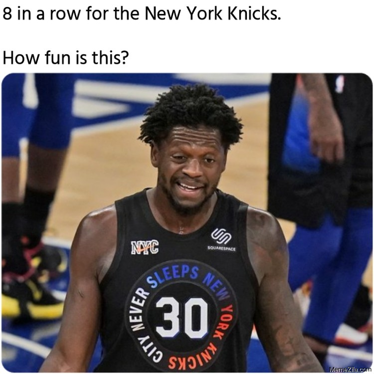 8 in a row for the New York Knicks How fun is this meme