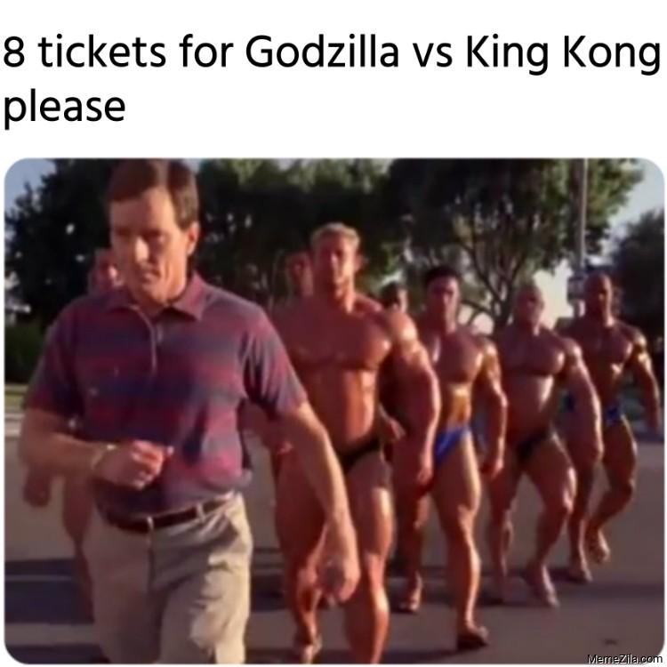 8 tickets for Godzilla vs King Kong please meme