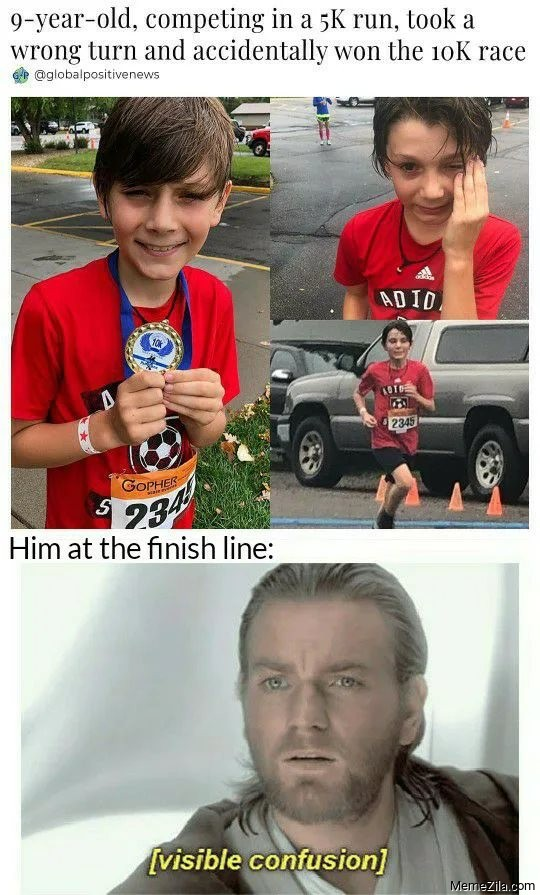9 year old competing in 5K race took a Wrong turn and accidentally won 10k race meme