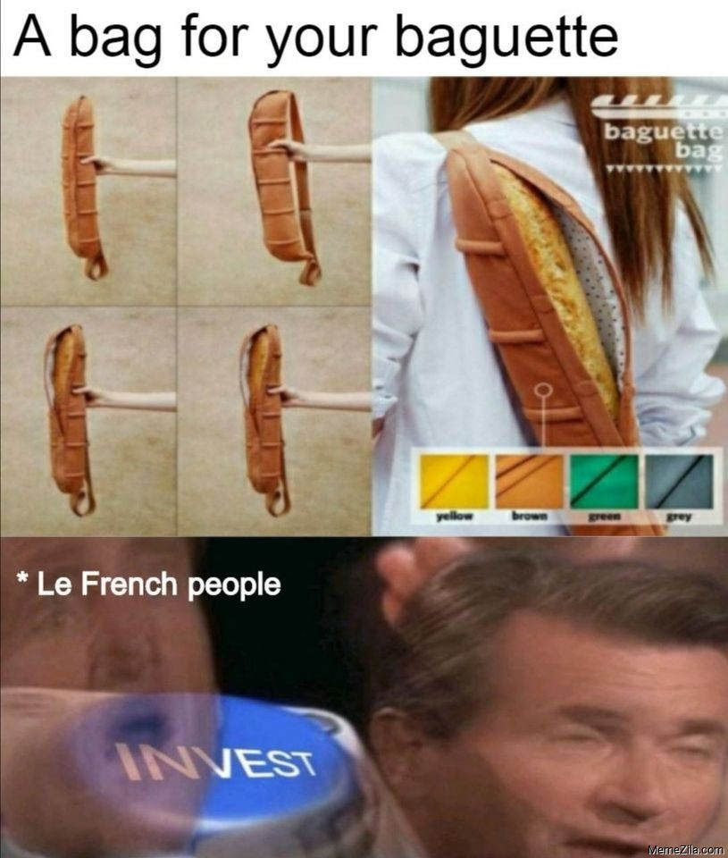 A bag for your Baguette Le french people Invest meme