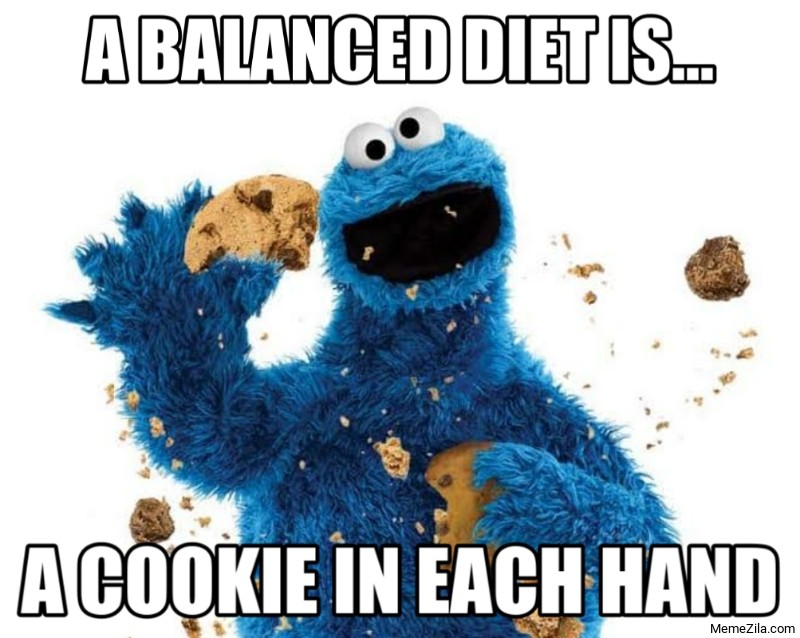 A balanced diet is a cookie in each hand meme