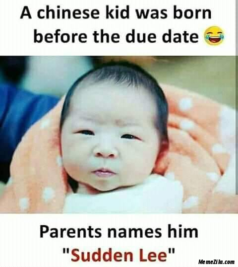 A chinese kid was born before the due date Parents names him Sudden lee meme