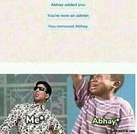Abhay added you You are now an admin You removed Abhay meme