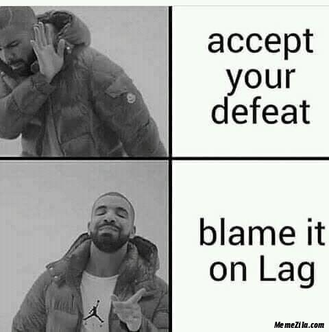 Accept your defeat Blame it on lag meme