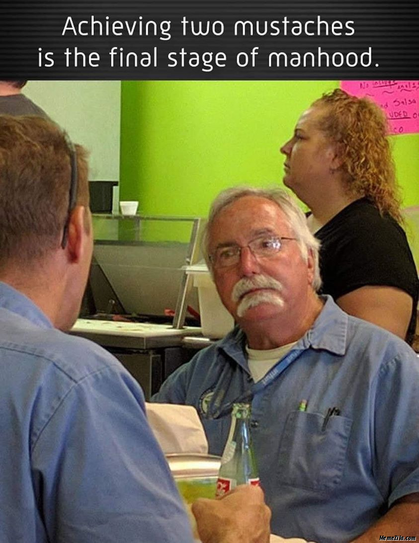 Achieving two mustaches is the final stage of manhood meme