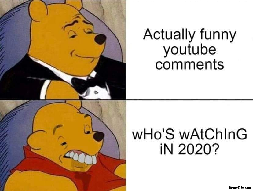 Actually funny youtube comments Whos watching in 2020 meme