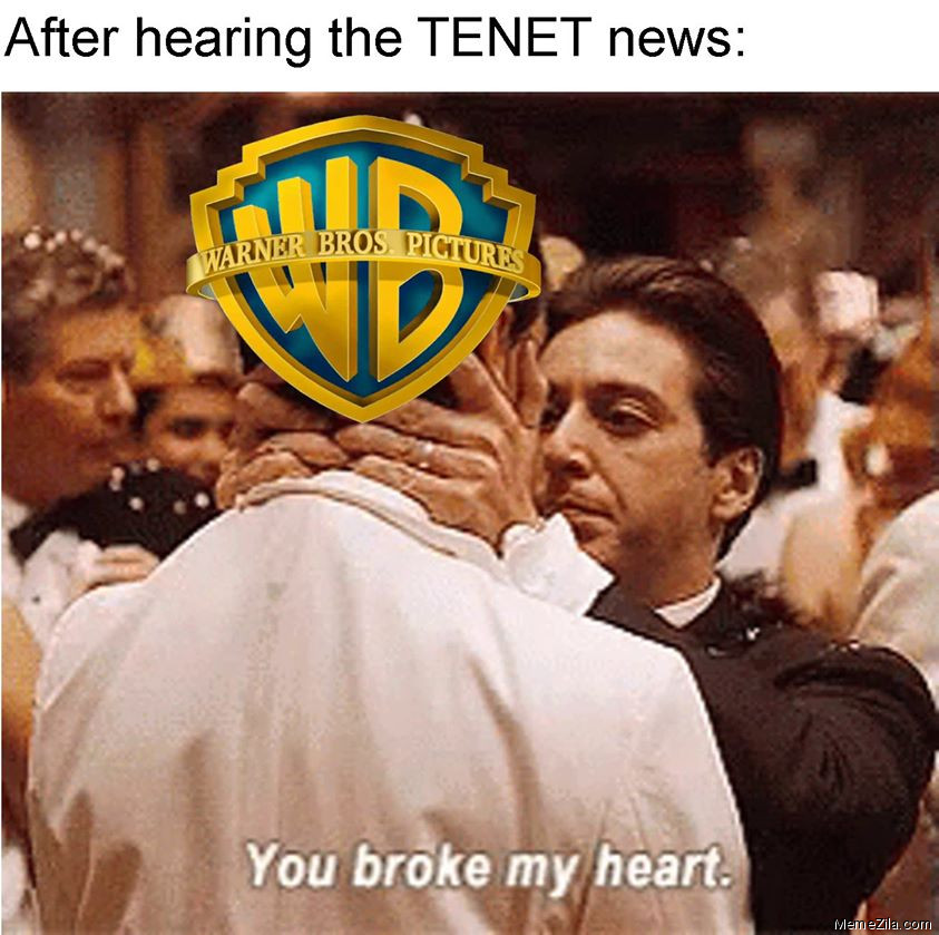 After hearing the Tenet news You broke my heart meme