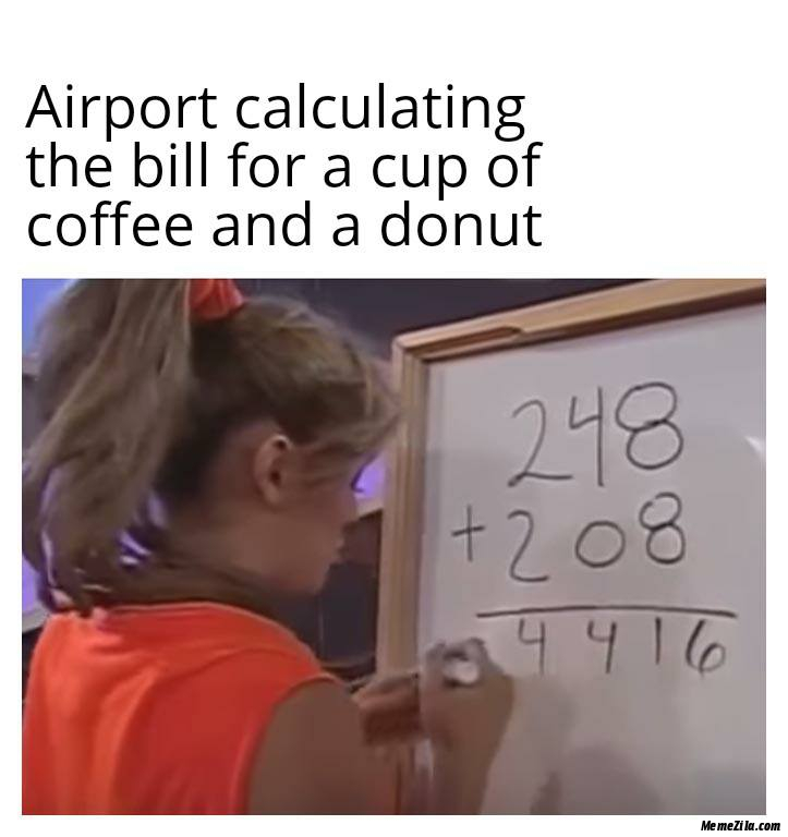 Airport calculating the bill for a cup of coffee and a donut meme