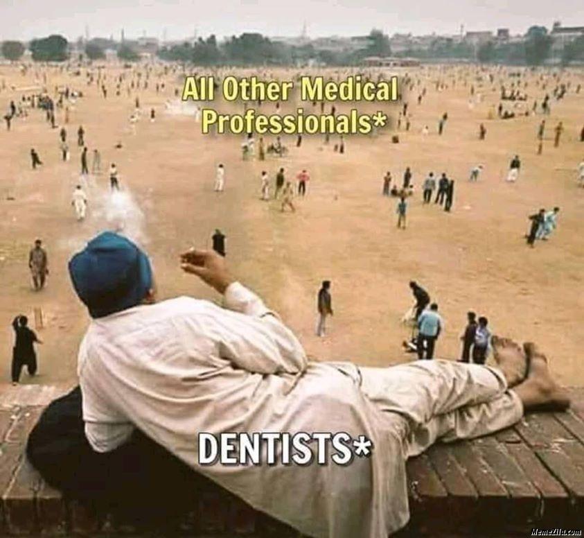 All other medical professionals vs Dentists meme