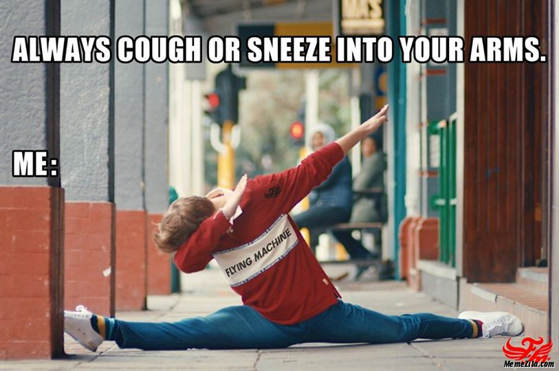 Always cough or sneeze into your arms Meanwhile me meme