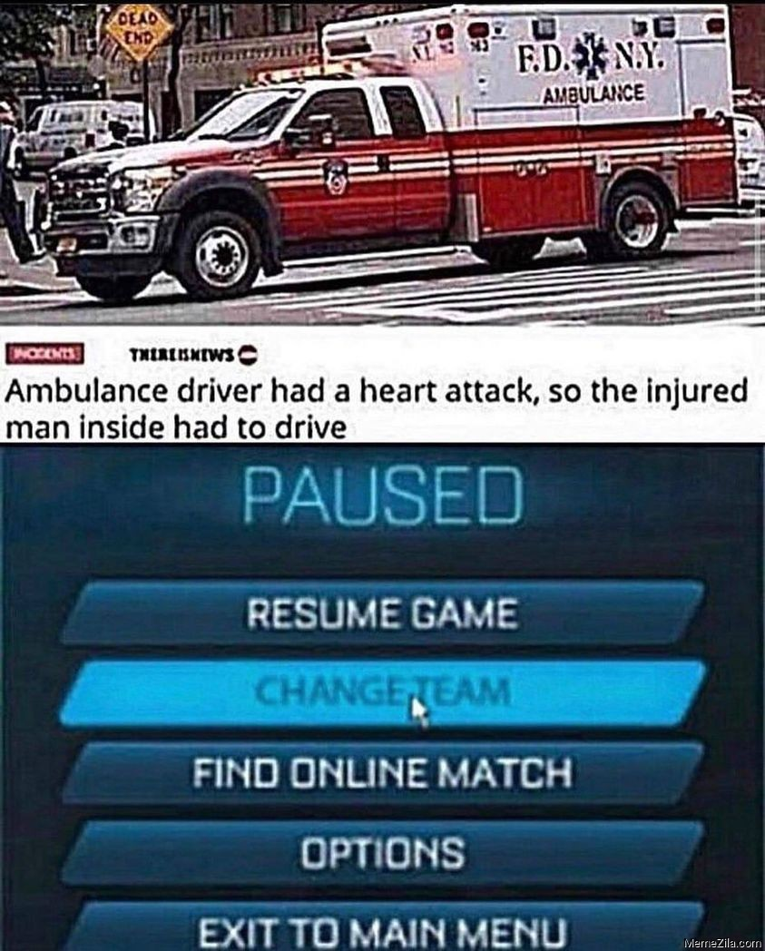 Ambulance driver had a heart attack So the insjured man inside had to drive meme