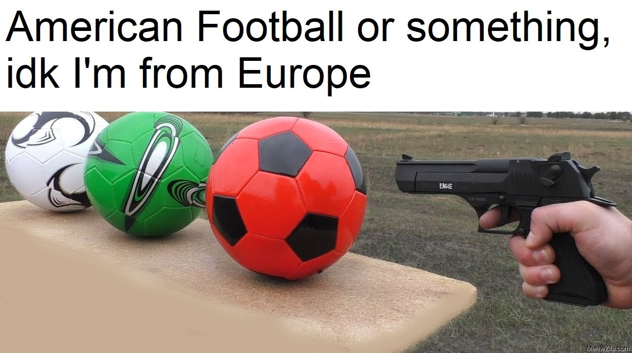 American football or something idk I'm from Europe meme