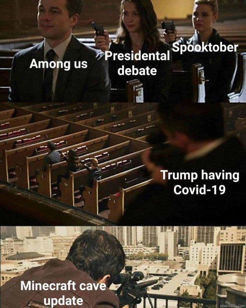 Among us Presidential debate Spooktober Trump having covid-19 Meanwhile Minecraft cave update meme