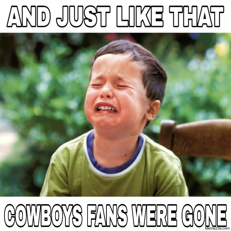 And just like that cowboys fans were gone meme