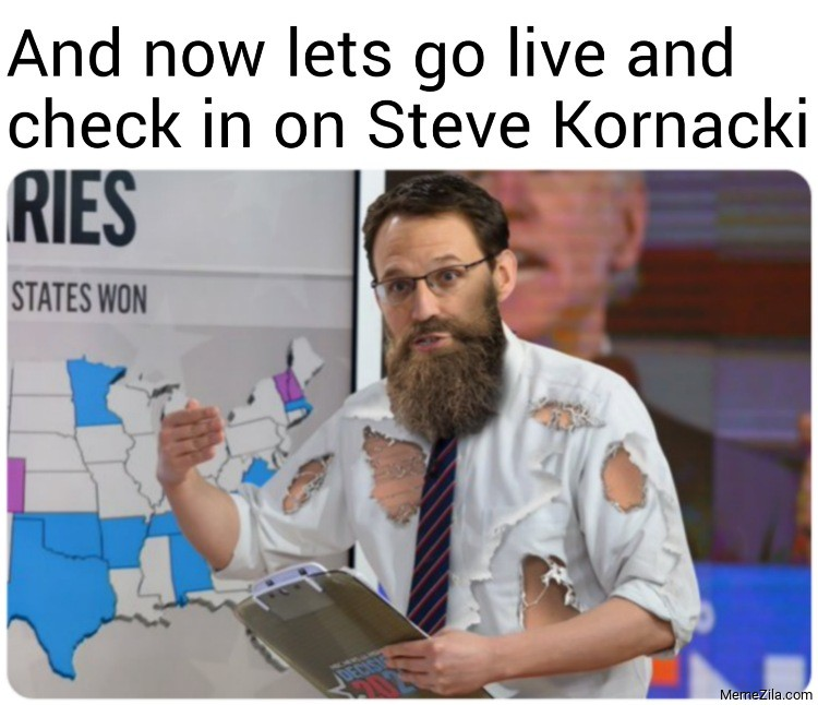And now lets go live and check in on Steve Kornacki meme