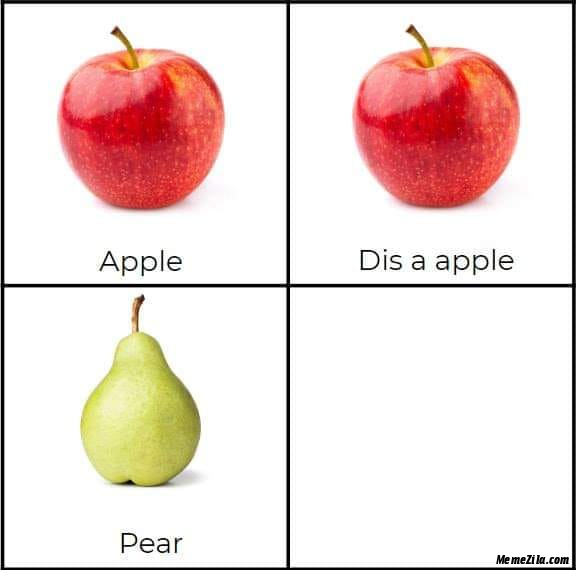 Apple Dis a apple Pear Dis a pear disappear meme