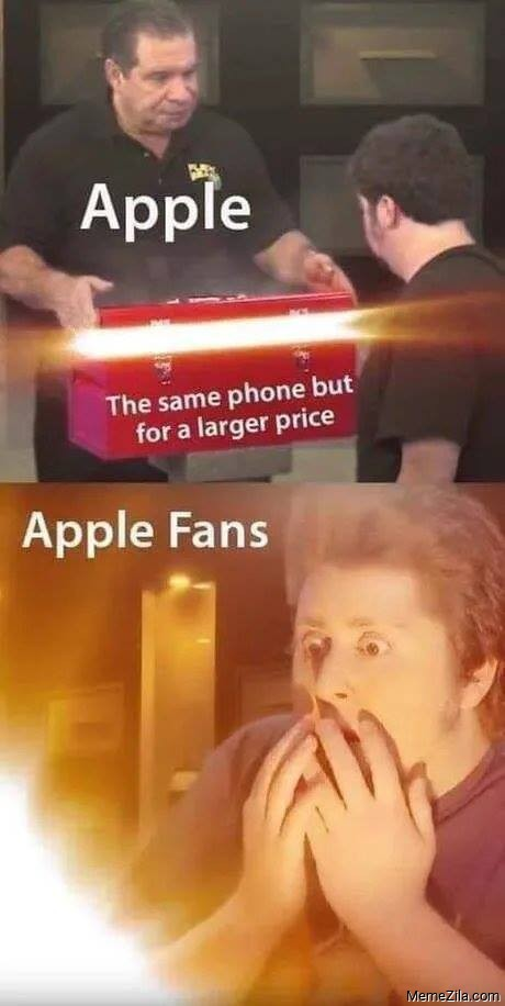Apple The same phone but for a larger price Meanwhile Apple fans meme