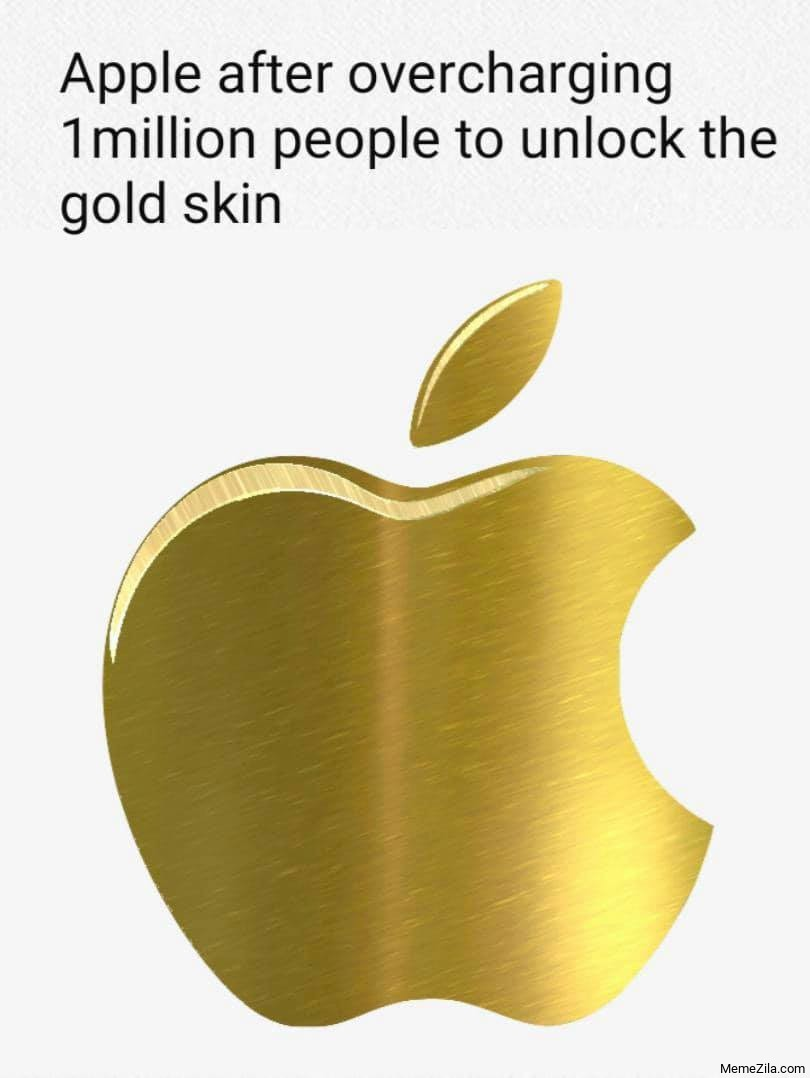 Apple after overcharging 1 million people to unlock the gold skin meme