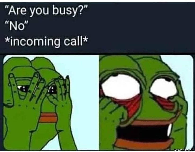 Are you busy No Incoming call meme