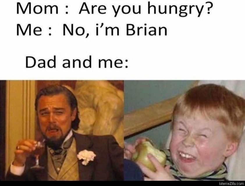 Are you hungry No Im Brian Dad and me meme