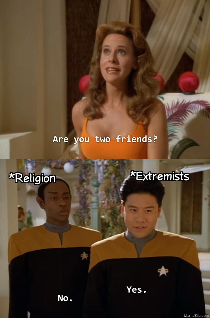 Are you two friends Religion No Extremists Yes meme