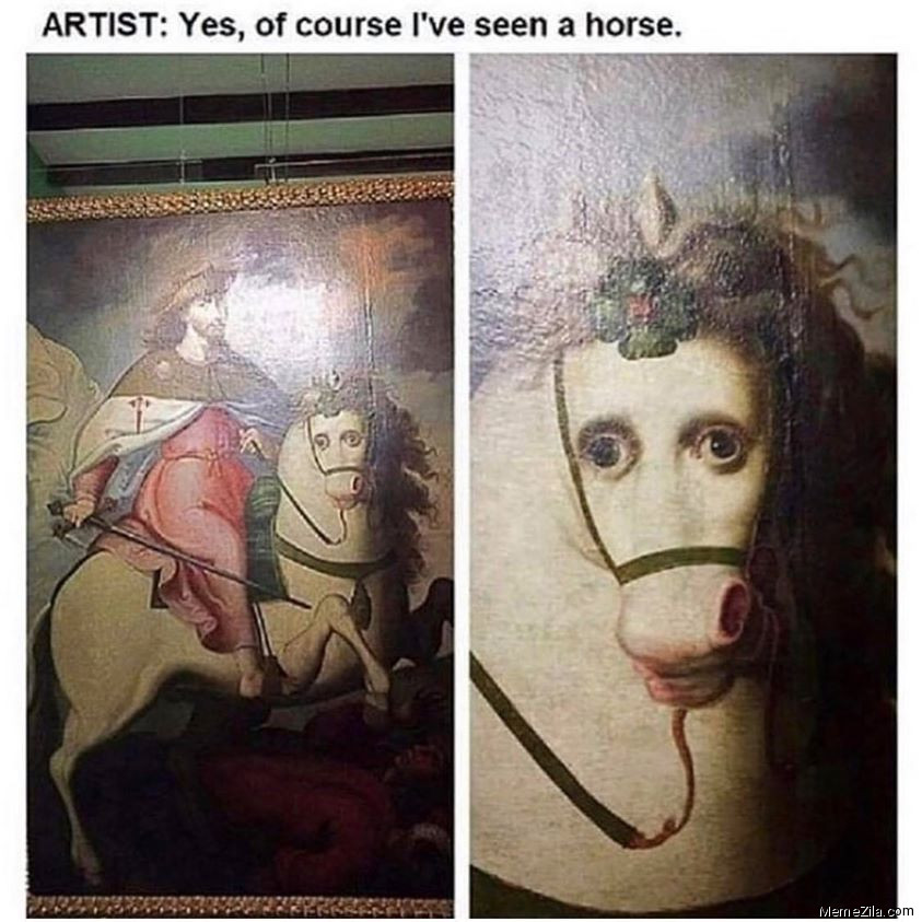 Artist Yes of course I have seen a horse meme