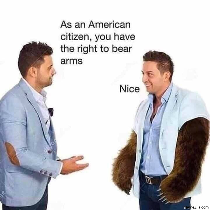 As an American citizen you have a right to bear arms Nice meme