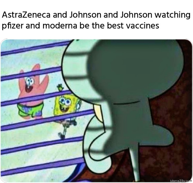 AstraZeneca and Johnson and Johnson watching pfizer and moderna be the best vaccines meme