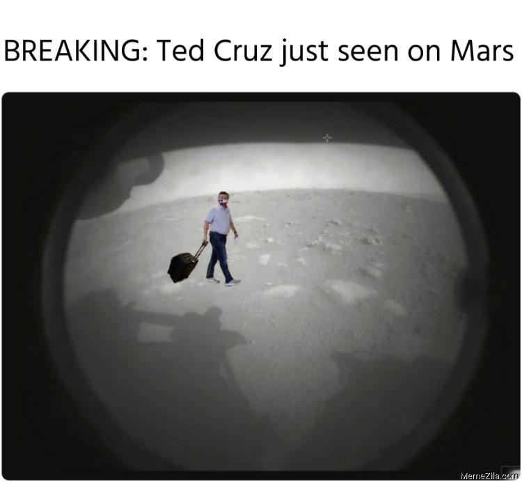 BREAKING Ted Cruz just seen on Mars meme
