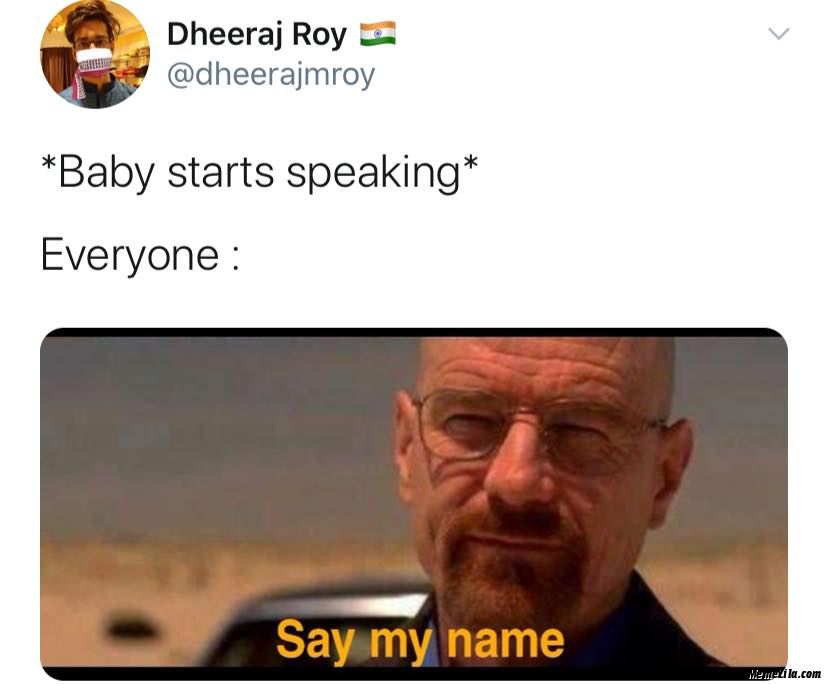 Baby starts speaking Everyone Say my name meme